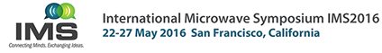 International Microwave Symposium IMS2016, 22-27 May 2016 San Francisco, California